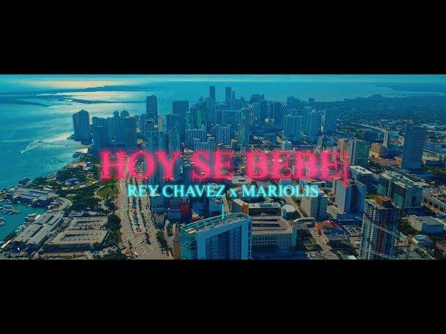 HOY SE BEBE – Rey Chavez ft. Mariolis [Official Video]