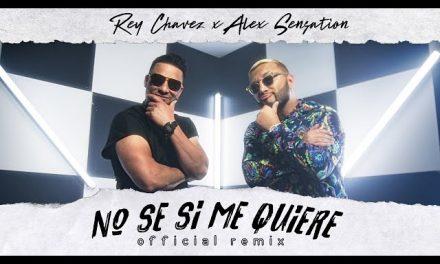 Rey Chavez x  Alex Sensation – No se si me quiere (Remix) [Official Video]
